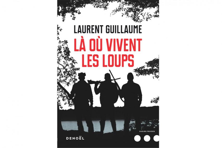 Là où vivent les loups, de Laurent Guillaume... (Image fournie par les éditions Denoël)