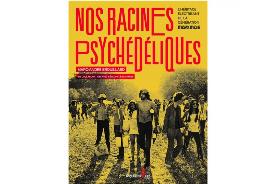 Nos racines psychédéliques, de Marc-André Brouillard et l'équipe... (Image fournie par Guy Saint-Jean Éditeur)