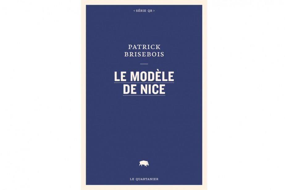 Le modèle deNice, de Patrick Brisebois... (Image fournie par Le Quartanier)