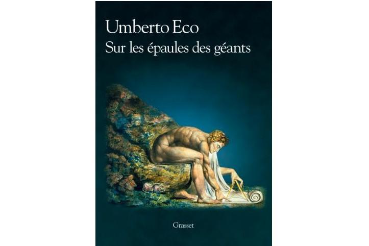 Sur les épaules des géants, d'Umberto Eco... (Image fournie par Grasset)