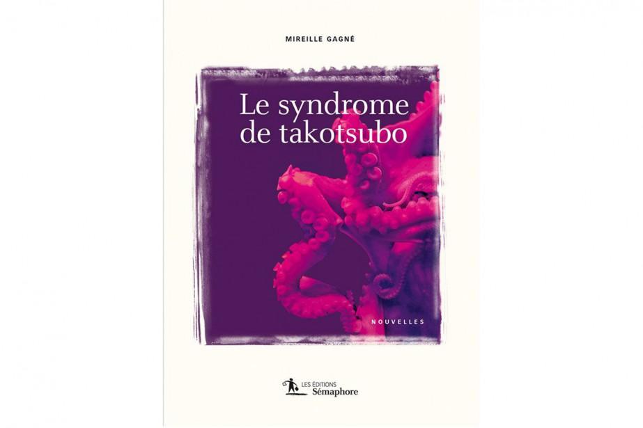 Le syndrome de takotsubo, deMireille Gagné... (Image fournie parSémaphore)