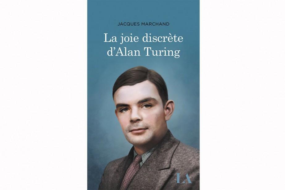 La joie discrète d'Alan Turing, de Jacques Marchand... (IMAGE FOURNIE PARQUÉBEC AMÉRIQUE)